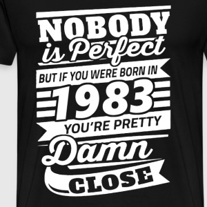 1983 - If you were born in 1983 you're close perfe - Men's Premium T-Shirt
