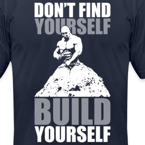 Don't Find Yourself. BUILD Yourself. T-Shirts - Men's T-Shirt by American Apparel