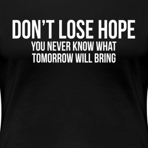 Don't Lose Hope T-Shirts - Women's Premium T-Shirt
