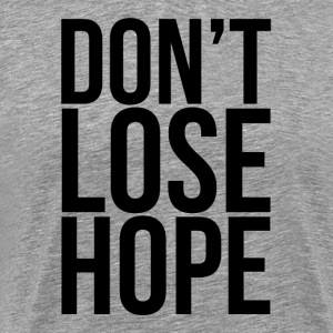 Don't Lose Hope T-Shirts - Men's Premium T-Shirt