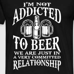 Beer - We are just in a very committed relationshi - Men's Premium T-Shirt