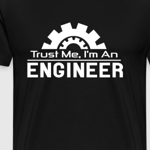 Trust me I'm an engineer awesome t-shirt - Men's Premium T-Shirt