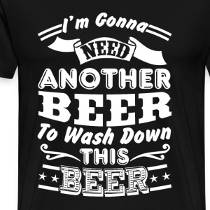 Beer - I'm goona need another beer to wash down th - Men's Premium T-Shirt