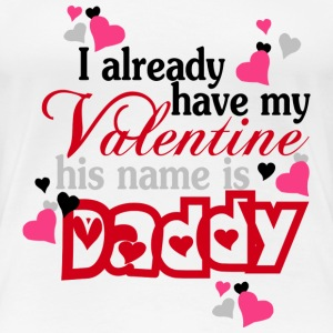 Daddy - My daddy is my valentine t-shirt - Women's Premium T-Shirt