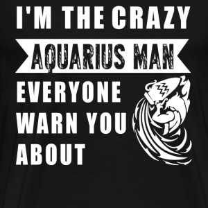 Aquarius - I'm the crazy aquarius man cool t-shi - Men's Premium T-Shirt
