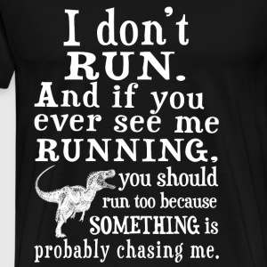 Runner - You should run because something chasin - Men's Premium T-Shirt