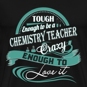 Chemistry teacher - Crazy enough to love my job - Men's Premium T-Shirt