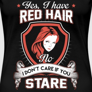 Red hair - I don't care if you stare - Red Head - Women's Premium T-Shirt