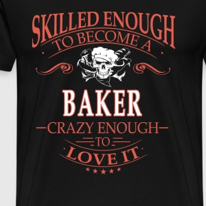 Baker - I'm crazy enough to love my job t-shirt - Men's Premium T-Shirt