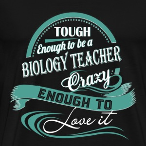 Biology teacher - Crazy enough to love my job - Men's Premium T-Shirt