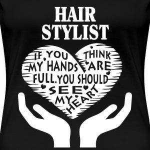 Hair stylist - You should see my heart t-shirt - Women's Premium T-Shirt