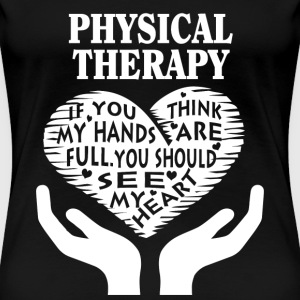 Physical therapy - You should see my heart t-shi - Women's Premium T-Shirt