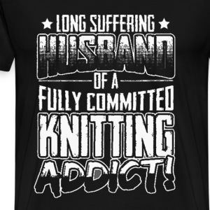 Knitting - Fully committed knitting addict t-shi - Men's Premium T-Shirt