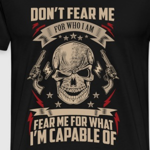 Guns - Fear me for what I'm capable of t-shirt - Men's Premium T-Shirt