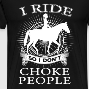 Horse riding - I ride so I don't choke people - Men's Premium T-Shirt