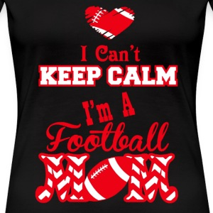 Football mom - I can't keep calm awesome t-shirt - Women's Premium T-Shirt