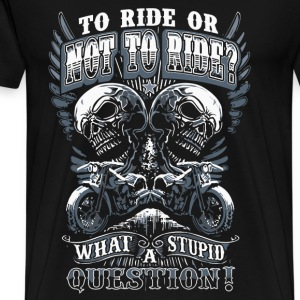 Rider - To ride or not to ride? awesome t-shirt - Men's Premium T-Shirt