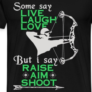 Hunter - I say raise, aim, shoot - Men's Premium T-Shirt
