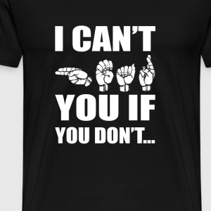 American sign language - I can't if you don't - Men's Premium T-Shirt