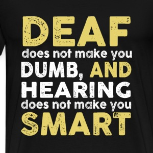 Deaf - Hearing does not make you smart - Men's Premium T-Shirt
