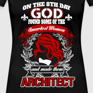 Architect - God found some of the smartest women - Women's Premium T-Shirt