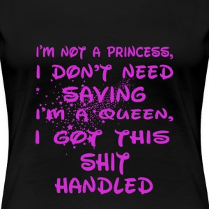 I'm a queen - I got this shit handled - Women's Premium T-Shirt