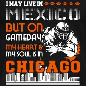 Live in Mexico, my soul is in Chicago - Men's Premium T-Shirt
