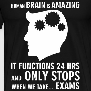 Human brain only stops when we take exams - Men's Premium T-Shirt