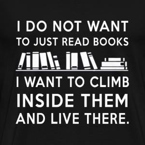 Bookworm - I want to climb inside them and live - Men's Premium T-Shirt