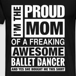 Freaking awesome ballet dancer - I'm the proud mom - Men's Premium T-Shirt