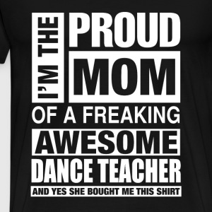 Freaking awesome dance teacher - Proud mom - Men's Premium T-Shirt