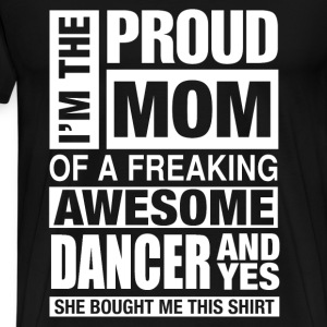 Freaking awesome dancer - I'm the proud mom - Men's Premium T-Shirt