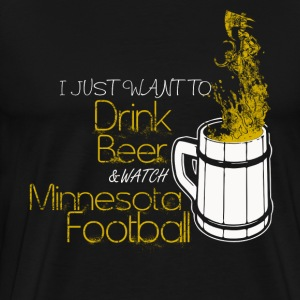 Minnesota football - I just want to drink beer - Men's Premium T-Shirt