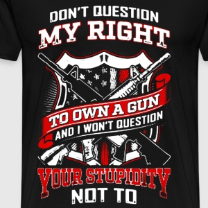 Gun owner - Don't question my right to own a gun - Men's Premium T-Shirt