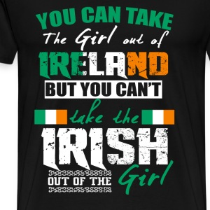 Irish girl - You can take the girl out of Ireland - Men's Premium T-Shirt