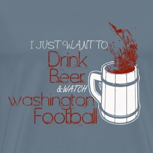 Washington football - I just want to drink beer - Men's Premium T-Shirt