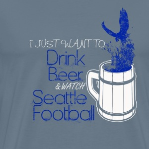 Seattle football - I just want to drink beer - Men's Premium T-Shirt