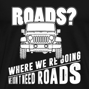 Jeep - We don't need roads - Men's Premium T-Shirt