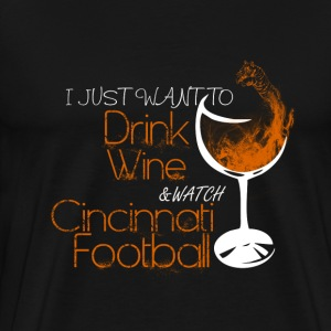 Cincinnati - I just want to drink wine awesome tee - Men's Premium T-Shirt