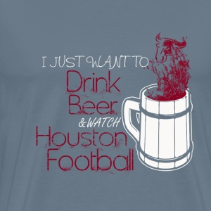 Houston football - I just want to drink beer - Men's Premium T-Shirt