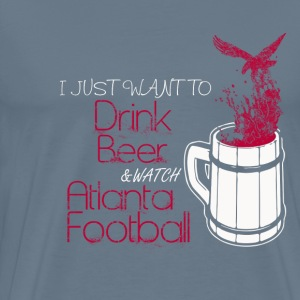 Atlanta football - I just want to drink beer - Men's Premium T-Shirt