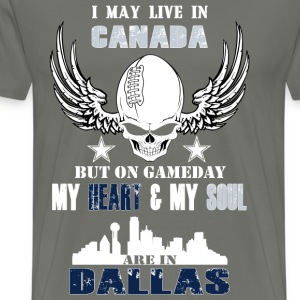 Live in Canada - Heart and soul are in Dallas - Men's Premium T-Shirt