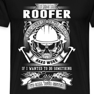 Roofer - Because I don't mind hard work t-shirt - Men's Premium T-Shirt