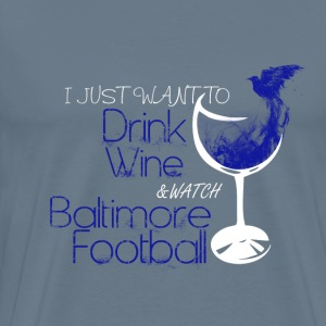 Baltimore - Just want to drink wine  - Men's Premium T-Shirt