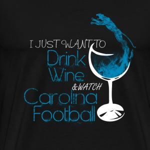 Carolina - Just want to drink wine awesome tee - Men's Premium T-Shirt