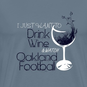 Oakland - Just want to drink wine  - Men's Premium T-Shirt