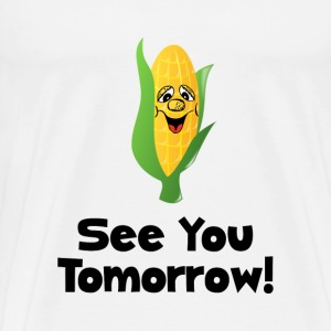 Corn See You Tomorrow - Men's Premium T-Shirt