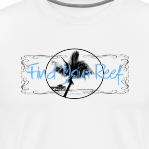 Find Your Reef Philosophy Shirt  - Men's Premium T-Shirt