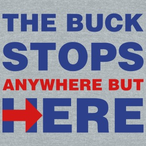 Hillary Clinton The Buck Stops (anywhere but) Here - Unisex Tri-Blend T-Shirt