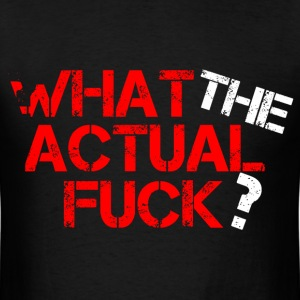 WHAT THE ACTUAL FUCK T-Shirts - Men's T-Shirt